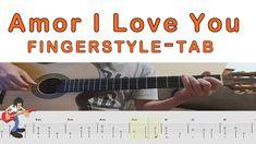 Fingerstyle Guitar, Guitar Tabs, I Love You, Amor, Tablature, Te Amo, Je T'aime, Love You
