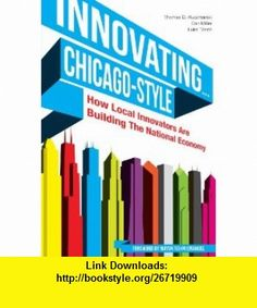 Innovating...Chicago-Style How Local Innovators are Building the National Economy (9780615548852) Thomas D. Kuczmarski, Dan Miller, Luke Tanen , ISBN-10: 0615548857  , ISBN-13: 978-0615548852 ,  , tutorials , pdf , ebook , torrent , downloads , rapidshare , filesonic , hotfile , megaupload , fileserve