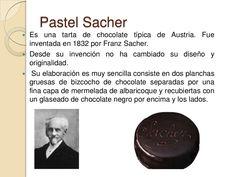 Pastel Sacher<br />Es una tarta de chocolate típica de Austria. Fue inventada en 1832 por Franz Sacher.<br />Desde su inve...