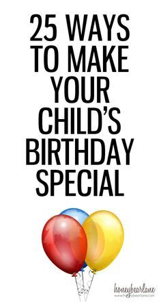 25 Ways to Make Your Child's Birthday Special - Honeybear La.- 25 Ways to Make Your Child's Birthday Special – Honeybear Lane 25 ways to make your childs birthday special - Baby Birthday, It's Your Birthday, Birthday Parties, Kid Parties, Birthday Celebrations, Birthday Ideas For Kids, Birthday Stuff, Birthday Month, Special Birthday