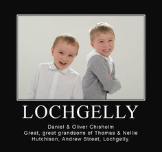 DANIEL & OLIVER CHISHOLM,GREAT,GREAT,GRANDSONS OF THOMAS & NELLIE HUTCHISON,9 ANDREW STREET,LOCHGELLY,SCOTLAND.
