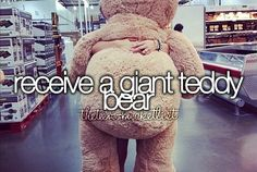 Receive a giant teddy bear :3 #bucketlist #wish