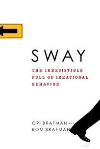 Sway: The Irresistible Pull of Irrational Behavior by Ori Brafman & Rom Brafman.