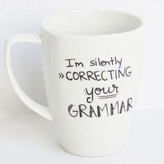 English Teacher Inspired Coffee Mug  grammar police gifts  http://www.boredpanda.com/grammar-police-gifts/?afterlogin=savevote&post=320937&score=1