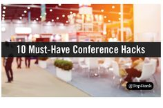 10 Conference Hacks to Help You Crush Marketing Event Attendance