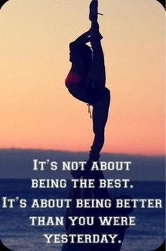 Great Dance Quotes and Sayings It's not about being the best, it's about being better than you were yesterday. Cheerleading Quotes, Cheer Quotes, Sport Quotes, Cheer Sayings, Gymnastics Sayings, Gymnastics Stuff, Tumbling Gymnastics, School Cheerleading, Olympic Gymnastics