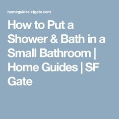 How to Put a Shower & Bath in a Small Bathroom   Home Guides   SF Gate