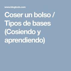 Coser un bolso / Tipos de bases (Cosiendo y aprendiendo)