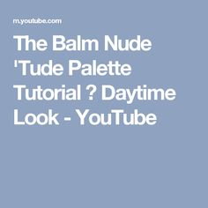 The Balm Nude 'Tude Palette Tutorial ♡ Daytime Look - YouTube