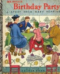 Vintage Little Golden Book: Mr. Wigg's Birthday Party from Mary Poppins.  One of my favorites as a little girl.