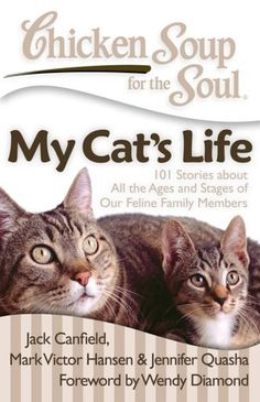 Chicken Soup for the Soul: My Cat's Life: 101 Stories about All the Ages and Stages of Our Feline Family Members (NOOK Book)