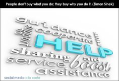 """People don't buy WHAT you do; they buy WHY you do it."" (Simon Sinek)"