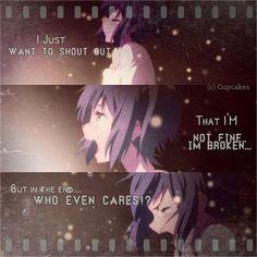 Je veux juste crier que je ne suis pas bien, que je suis brisée ...Mais à la fin... Qui s'en soucie ?!