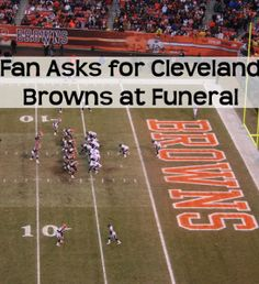 Cleveland Browns fan Scott Entsminger requests that the Browns send football players to be pallbearers at his funeral so they can let him down a final time.