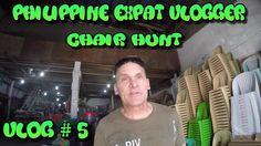 Philippine Expat Vlogger - The Chair Hunt- Vlog # 5