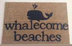 Whalecome Beaches Doormat by JustSmileAlways on Etsy https://www.etsy.com/listing/234850758/whalecome-beaches-doormat