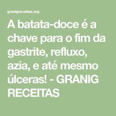 A batata-doce é a chave para o fim da gastrite, refluxo, azia, e até mesmo úlceras! - GRANIG RECEITAS