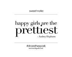 Happy Girls are the Prettiest! Audrey Hepburn quotes #sharethespark
