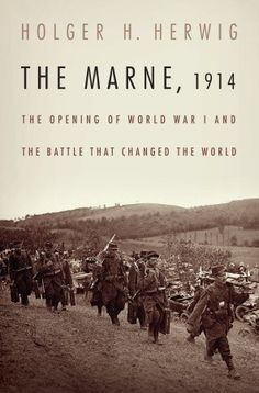 The Marne, 1914: The Opening of World War I and the Battle That Changed the World by Holger H. Herwig✓