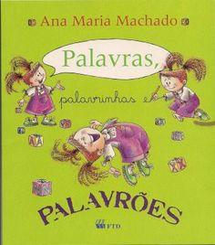 A partir de 8 anos. Era uma vez uma garota que gostava de palavras, e também de palavrinhas e de ... PALAVRÕES.