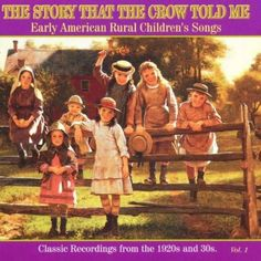 The Story That the Crow Told Me Vol.1 Early American Rural Children's Songs