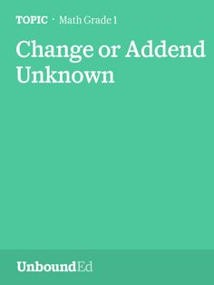 (M2 Topic C) Strategies for Solving Change or Addend Unknown Problems