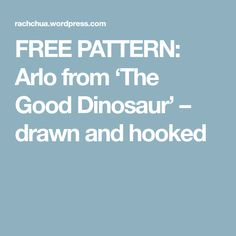 FREE PATTERN: Arlo from 'The Good Dinosaur' – drawn and hooked