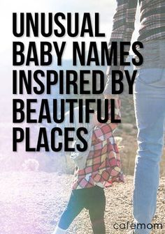 Check out these unique baby girl names inspired by beautiful places around the globe.