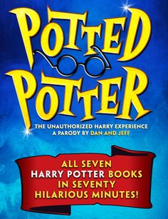 Potted Potter, the Unauthorized Harry Experience: A Parody by Dan and Jeff - Thursday, September 26 at 8pm - Tickets from $29. Potted Potter takes on the ultimate challenge of condensing all seven Harry Potter books (and a real life game of Quidditch) into 70 hilarious minutes. Even if you don't know the difference between a horcrux and a Hufflepuff, Potted Potter will make you roar with laughter.