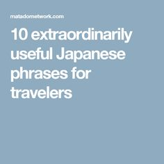 10 extraordinarily useful Japanese phrases for travelers