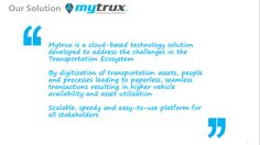 mytrux is a cloud based technology solution developed to address the challenges in the  transportation ecosystem.