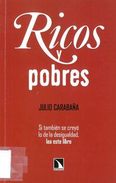 Julio Carabaña : Ricos y pobres: la desigualdad económica en España. Madrid : Los Libros de la Catarata, 2016, 181 p.