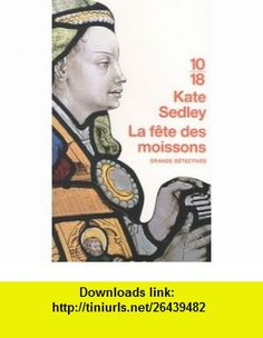 La fête des moissons (French Edition) (9782264042798) Kate Sedley , ISBN-10: 2264042796  , ISBN-13: 978-2264042798 ,  , tutorials , pdf , ebook , torrent , downloads , rapidshare , filesonic , hotfile , megaupload , fileserve