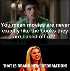 This is to everyone who is mad about how The Hunger Games movie isn't enough like the book. Sorry to go all Phoebe Buffay on you.