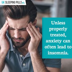 Unless properly treated, anxiety can often lead to insomnia.