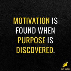 """Motivation is found when purpose is discovered... I love this one! If you have a clear vision of where you're going in life and/or in business it's easy to stay focused and motivated... Vision is purpose, it's understanding """"why"""" you do what you do on a bigger scale. If your """"why"""" isn't strong enough than your purpose and motivation suffers..."""