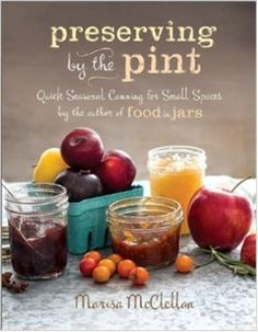 Preserving by the Pint $15.95 at Fillmore Container...your resource for all things preserving.