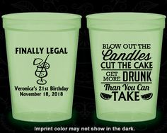 21st Birthday Glow in the Dark Cups, Finally Legal, Blow out candles, cut cake, get drunk, Glow Birthday Party (20112)