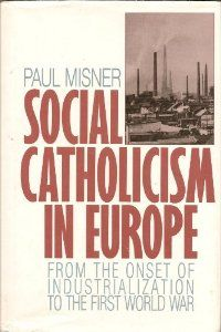 Social catholicism in Europe : from the onset of industrialization to the First World War / Paul Misner Publicación 	New York : Crossroad, 1991