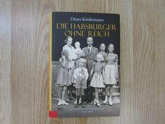 Die Habsburger ohne Reich * Geschichte einer Familie seit 1918 * Kindermann 2010