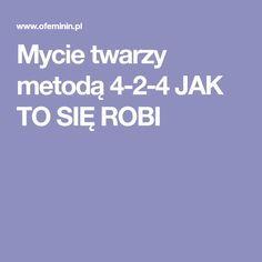 Mycie twarzy metodą 4-2-4 JAK TO SIĘ ROBI