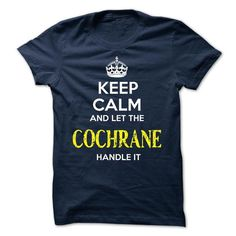 COCHRANE - KEEP CALM AND LET THE COCHRANE HANDLE IT - #gift packaging #day gift. SECURE CHECKOUT => https://www.sunfrog.com/Valentines/COCHRANE--KEEP-CALM-AND-LET-THE-COCHRANE-HANDLE-IT-51888013-Guys.html?68278