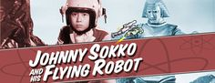 I miss this and now I want to share it with my kids!     Johnny Sokko and His Flying Robot