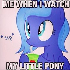 More like I'm literally, SERIOUSLY not kidding!!!! I literally just laugh out loud and scream cause I'm just so excited for my favorite show! My favorite episode is Pinkie Pride because it has Pinkie and her soon-to-be boyfriend in it! I actually watched it 5x straight one time. Another, my friend was over and she said to stop clicking on the episode after we were done watching it! (I watch it on Netflix)