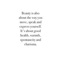 #beauty: move, speak, express, health, warmth, spontaneity and charisma
