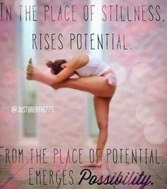 "Divine Spark:  ""In the place of stillness rises potential. From the place of potential emerges possibility."""