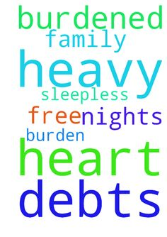 We are under heavy debts. My heart is burdened and - We are under heavy debts. My heart is burdened and i am having sleepless nights. Please pray for me n my family so that we be free from this burden in Jesus name. Posted at: https://prayerrequest.com/t/HWg #pray #prayer #request #prayerrequest