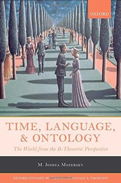 Time, language, and ontology : the world from the B-theoretic perspective / M. Joshua Mozersky - Oxford : Oxford University Press, 2015