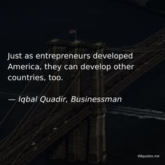 Just as entrepreneurs developed America, they can develop other countries, too. America Quotes, New China, Going To Work, Countries, Entrepreneur, Encouragement, Motivation, Inspiration