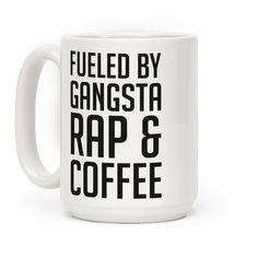 """Fueled By Gangsta Rap & Coffee - This funny rap coffee mug is for the lover of hip hop, rap music because they are """"fueled by gansta rap and coffee."""" This funny coffee mug is perfect for fans of gangsta rap mugs, rap mugs, rap quotes, 90s hip hop and thug life."""